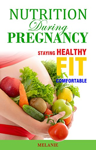 Nutrition During Pregnancy Staying Healthy Fit And Comfortable