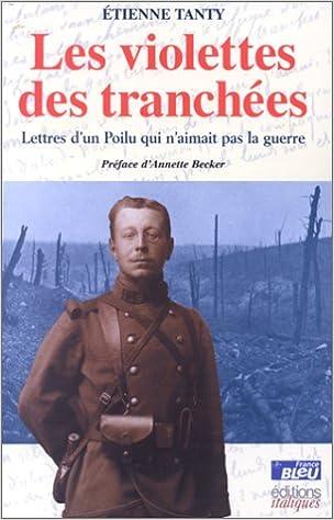 Les Violettes des tranchées : Lettre d'un poilu qui n'aimait pas la guerre
