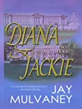 Diana and Jackie, Jay Mulvaney, 0786248483