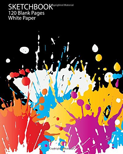 Download Sketchbook: Blank White Paper 120 Pages of 8 x 10 inches for Drawing, Graffiti, Manga  or Sketching Classic Design paperback (Splash Colour) (Volume 2) pdf epub