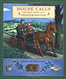 img - for House Calls: The True Story of a Pioneer Doctor book / textbook / text book