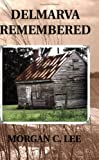 Delmarva Remembered, Morgan C. Lee, 1930052405
