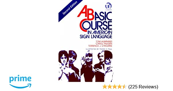 Amazon a basic course in american sign language 9780932666420 amazon a basic course in american sign language 9780932666420 tom humphries carol padden terrence j orourke frank a paul books fandeluxe Images