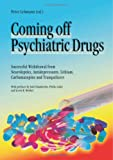 img - for Coming Off Psychiatric Drugs: Successful Withdrawal from Neuroleptics, Antidepressants, Lithium, Carbamazepine and Tranquilizers book / textbook / text book