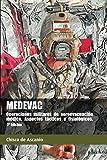 MEDEVAC. Operaciones militares de Aeroevacuación Médica. Aspectos tácticos y fisiológicos. (2ª Ed) (Spanish Edition)