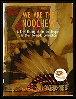 We are the Noochew: A Brief History of the Ute People and their Colorado Connection