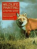 Wildlife Painting Step by Step, Patrick Seslar, 0891345841