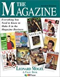 The Magazine : Everthing You Need to Know to Make It in the Magazine Business, Mogel, Leonard, 0883622238