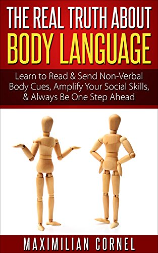 BODY LANGUAGE: The Real Truth About Body Language - Learn to Read & Send Non-Verbal Body Cues, Amplify Your Social Skills, & Always Be One Step Ahead (Communication, Social Skills, & Influence) by [Cornel, Maximilian]