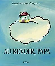 Au revoir, papa par Emmanuelle Eeckhout
