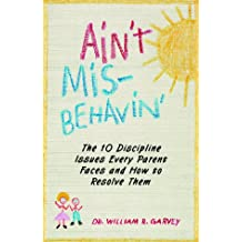 Ain't Misbehavin': The 10 Discipline Issues Every Parent Faces and How to Resolve Them