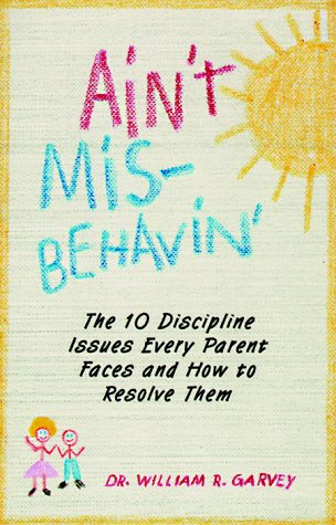 Ain't Misbehavin  The 10 Discipline Issues Every Parent Faces And How To Resolve Them