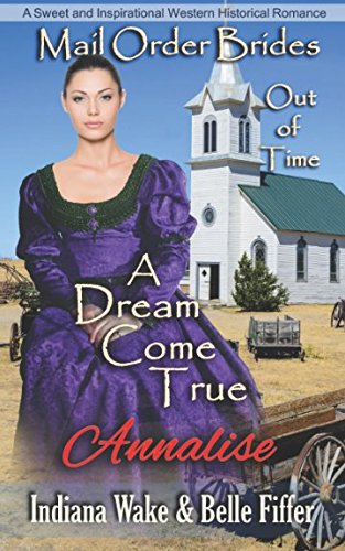 Mail Order Bride: A Dream Come True: Sweet and Inspirational Historical Romance (Mail Order Brides Out of Time)