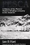 Front cover for the book PESCA: A History of the Pioneer Modern Whaling Company in the Antarctic by Ian B. Hart