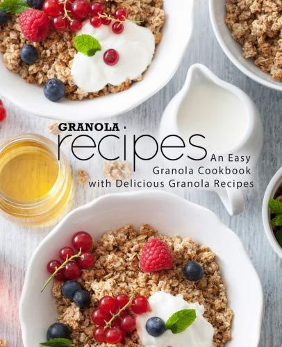 Granola Recipes: An Easy Granola Cookbook with Delicious Granola Recipes by BookSumo Press