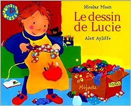 Le Dessin De Lucie A Ayliffe 9782871421511 Amazon Com