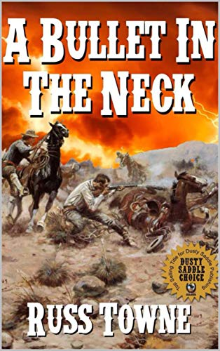 A Bullet in the Neck: Four Stories of the Wild West: A Western Adventure From The Author