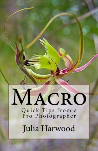 Macro (Quick Tips from a Pro Photographer) (Volume 8)
