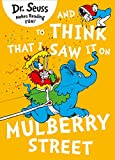 And to Think that I Saw it on Mulberry Street (Dr. Seuss)