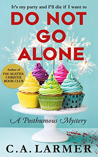 Do Not Go Alone: A Posthumous Mystery by [Larmer, C.A.]