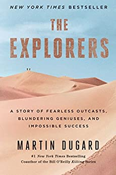 The Explorers: A Story of Fearless Outcasts, Blundering Geniuses, and Impossible Success by [Dugard, Martin]