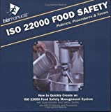 ISO 22000 Food Safety Policies, Procedures and Forms : How to Quickly Create ISO 22000 Food Safety Management System with Easily Editable Food Safety, QUality and HACCP Policies and Procedures, , 1931591296