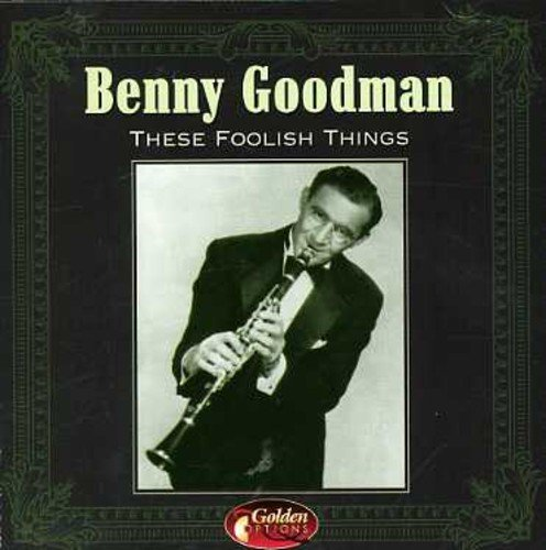 These Foolish Things by Benny Goodman (2008-01-13)