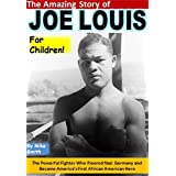 The Amazing Story of Joe Louis for Children!: The Powerful Fighter Who Floored Nazi Germany and Became America's First African American Hero