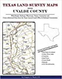 Texas Land Survey Maps for Uvalde County : With Roads, Railways, Waterways, Towns, Cemeteries and Including Cross-referenced Data from the General Land Office and Texas Railroad Commission, Boyd, Gregory A., 1420350412