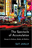The Spectacle of Accumulation: Essays in Culture, Media, and Politics