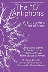 O Antiphons: A Storyteller's Point of View: World Tales to Reflect on the Traditional Prayer of the Advent Season Paperback