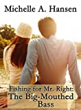Fishing for Mr. Right: The Big-Mouthed Bass (The Catch & Release Chronicles Book 1)
