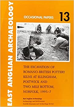 Book The Excavation of Romano-British Pottery Kilns at Ellingham, Postwick and Two Mile Bottom, Norfolk, 1995-7 (East Anglian Archaeology Occas)