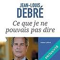 Ce que je ne pouvais pas dire | Livre audio Auteur(s) : Jean-Louis Debré Narrateur(s) : Jean-Marie Fonbonne
