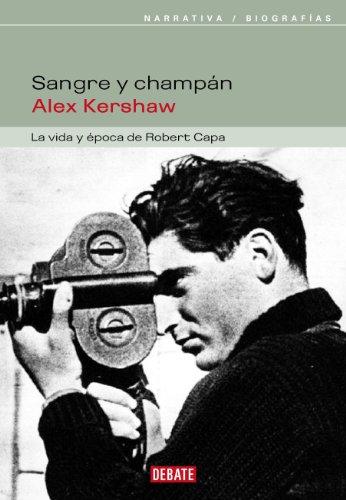 Descargar Libro Sangre Y Champán: La Vida Y época De Robert Capa Alex Kershaw