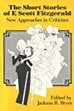 The Short Stories of F. Scott Fitzgerald : New Approaches in Criticism, Bryer, Jackson R., 0299090841