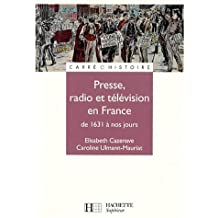 PRESSE RADIO ET TÉLÉVISION EN FRANCE DE 1631 À NOS JOURS