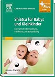 Shiatsu für Babys und Kleinkinder: Energetische Entwicklung, Förderung und Behandlung - mit Zugang...