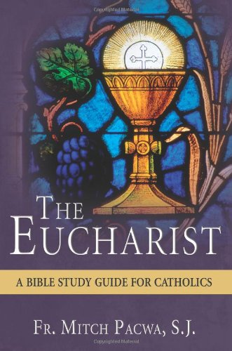 The Eucharist: A Bible Study Guide for Catholics [Mitch Pacwa] (Tapa Blanda)