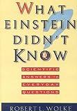 What Einstein Didn't Know, Robert L. Wolke, 0735100853