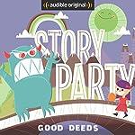 Story Party: Good Deeds | Diane Ferlatte,Kirk Waller,Mark Binder,Samantha Land