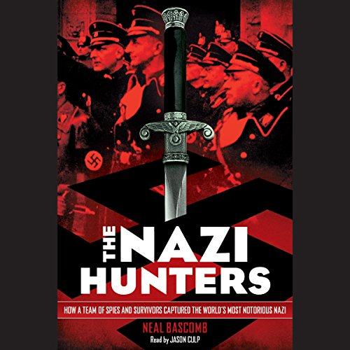 The Nazi Hunters: How a Team of Spies and Survivors Captured the World's Most Notorious Nazi