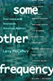 Some Other Frequency : Interviews with Innovative American Authors, McCaffery, Larry, 0812214420
