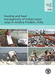 img - for Feeding And Feed Management Of Indian Major Carps In Andhra Pradesh, India: FAO Fisheries And Aquaculture Technical Paper No. 578 (FAO Fisheries Technical Papers) book / textbook / text book