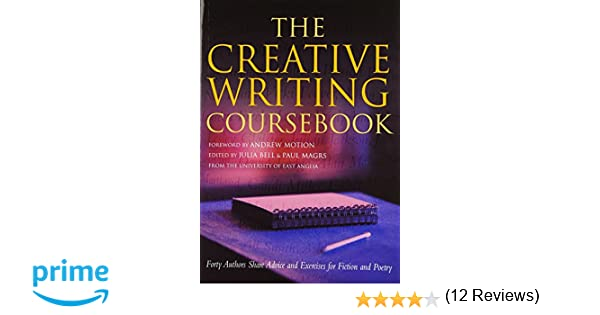The Creative Writing Coursebook: Forty Authors Share Advice and ...