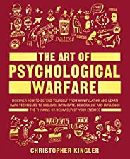 The Art of Psychological Warfare: Discover How to Defend Yourself from Manipulation and Learn Dark Techniques