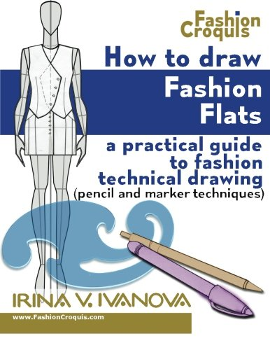 - How to Draw Fashion Flats: A practical guide to fashion technical drawing (pencil and marker techniques) (Fashion Croquis) (Volume 2)