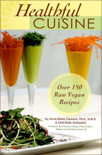Healthful Cuisine: Accessing the Life Force Within You Through Raw & Living Foods  Over 150 Raw Vegan Recipes