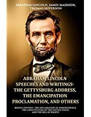 Abraham Lincoln Speeches and Writings- The Gettysburg Address, The Emancipation Proclamation, and Others: Bonus Content- The Declaration of Independence, The Constitution of the United States, and The Bill of Rights