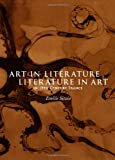 Art in Literature, Literature in Art in 19th Century France, Emilie Sitzia, 144383565X